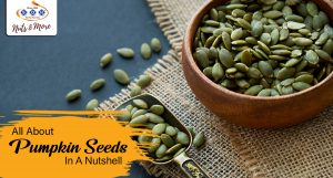 All About Pumpkin Seeds In A Nutshell