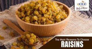 The Main Reasons To Choose Raisins